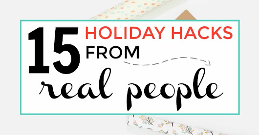 15 People Share Their Sanity Saving Holiday Hacks | Iliketodabble