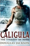 Caligula The Tyranny of Rome