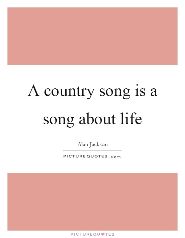 A Country Song Is A Song About Life Picture Quotes