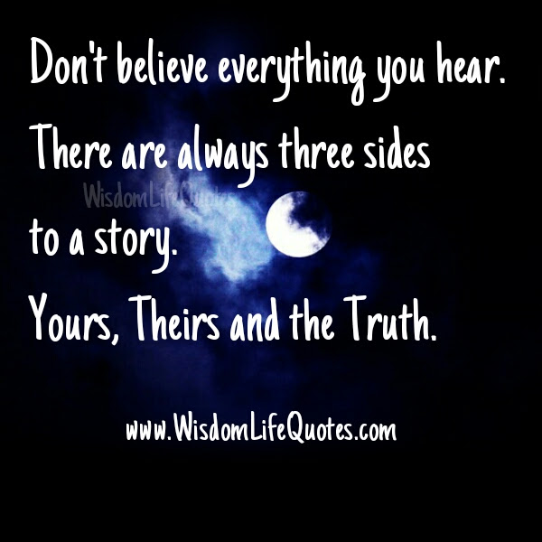 Dont Believe Everything You Hear Wisdom Life Quotes