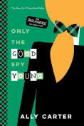 Title: Only the Good Spy Young (10th Anniversary Edition), Author: Ally Carter