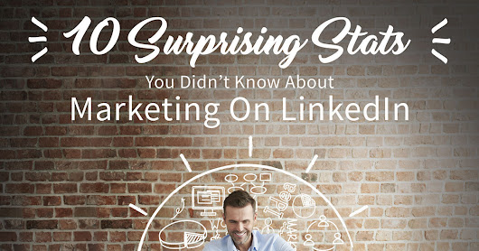 10 Surprising Stats You Didn't Know about Marketing on LinkedIn