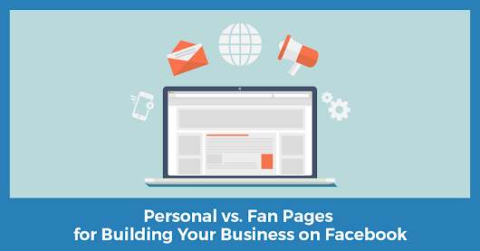 "Should You Use Your Personal Profile or a ""Fan"" Page to Build Your Business on Facebook?"