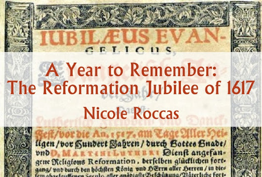 A Year to Remember: The Reformation Jubilee of 1617 – Orthodoxy and Heterodoxy