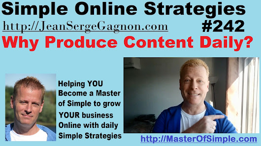 Why Produce Content Daily? - Simple Online Strategies #242 • Jean-Serge Gagnon