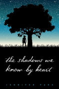 Title: The Shadows We Know by Heart, Author: Jennifer Park