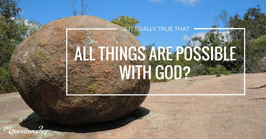 Is it really true that ALL things are possible with God?