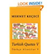 Turkish Quotes V: Türkçe Alıntılar V (Series of Proverbs From the Past) (Volume 5) (Turkish Edition): Mehmet Keçeci: 9781515170617: Amazon.com: Books
