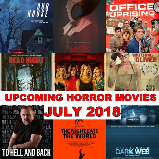 Real Queen of Horror | Long Live Horror!: Upcoming Horrors - July 2018