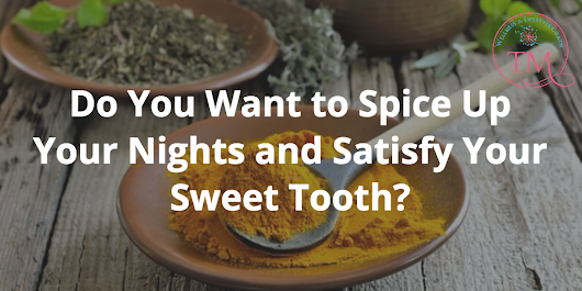 Do You Want to Spice Up Your Nights and Satisfy Your Sweet Tooth? - Tami McVay - Wellness & Lifestyle Coach