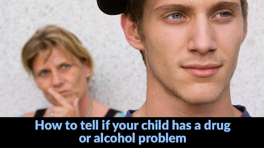 How to Tell If Your Child Has a Drug or Alcohol Problem | Conquer Addiction