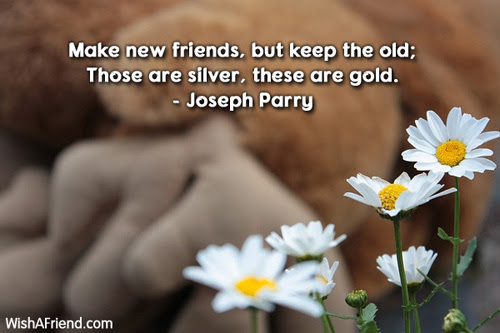 Joseph Parry Quote Make New Friends But Keep The Old Those Are