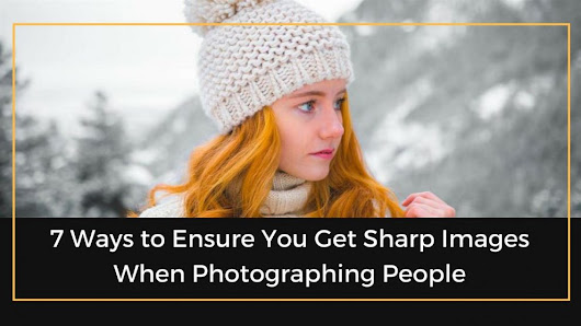 7 Ways To Ensure You Get Sharp Images When Photographing People | The Professional Photographer