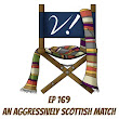 Ep 169 – An Aggressively Scottish Match
