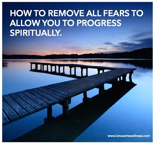 How to remove all fears and progress spiritually