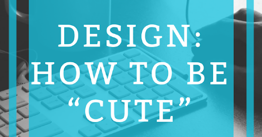 "Design: How to Be ""Cute"""