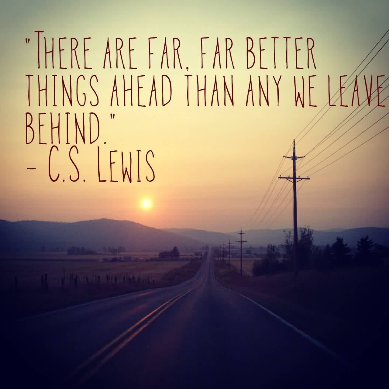 There Are Farfar Better Things Ahead Than Any We Leave Behind