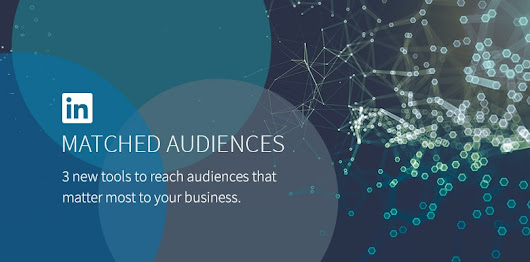 LinkedIn Matched Audiences Lets You Easily Run Targeted Remarketing Campaigns - Marketing News - Rapid Purple