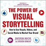 The Power of Visual Storytelling: How to Use Visuals, Videos, and Social Media to Market Your Brand [Kindle Edition]