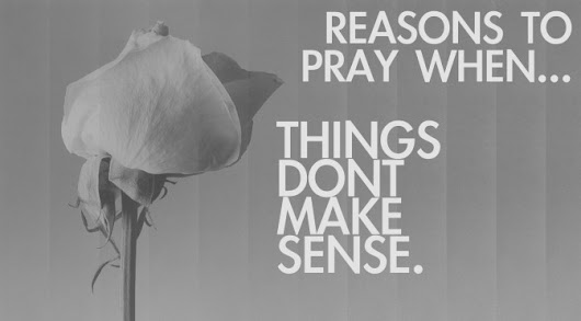 Reasons To Pray When Things Don't Make Sense | Stephen Mirabal