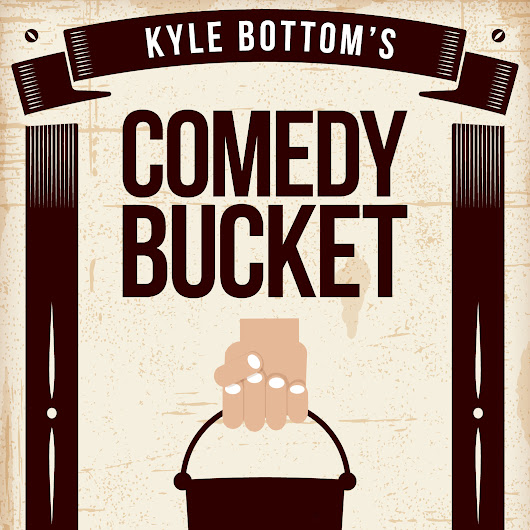 Kyle Bottom's Comedy Bucket  Fri Mar 20, 9:30pm (doors 9)  $6 adv; $10 door