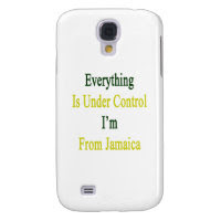 Everything Is Under Control I'm From Jamaica Samsung Galaxy S4 Cases