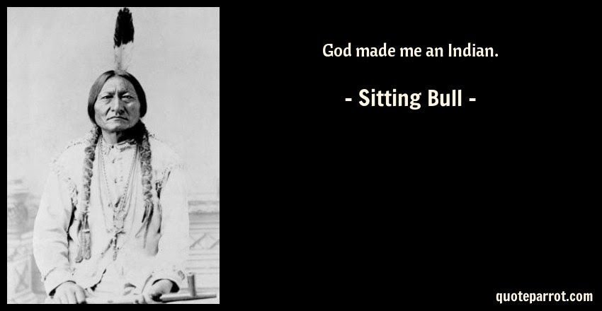 God Made Me An Indian By Sitting Bull Quoteparrot