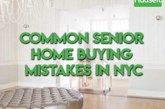 How Seniors Can Avoid Some Common Home Buying Mistakes | Hauseit NYC