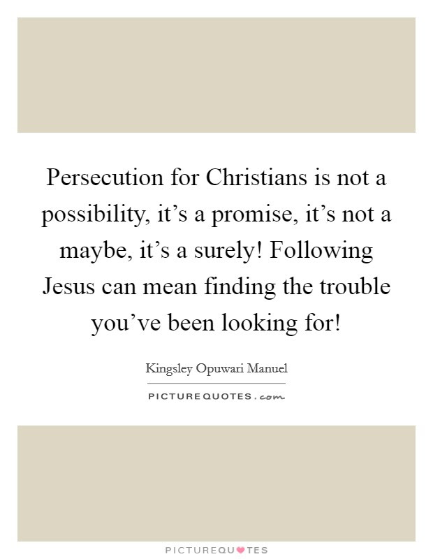 Persecution For Christians Is Not A Possibility Its A Promise