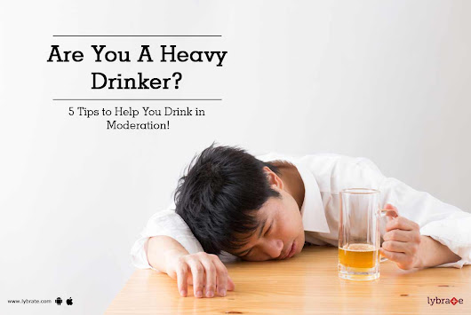 Are You A Heavy Drinker? 5 Tips to Help You Drink in Moderation! - By Dr. Mangesh Chandewar | Lybrate