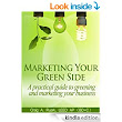 Amazon.com: Marketing Your Green Side: A practical guide to greening and marketing your business eBook: Craig Ruark: Kindle Store