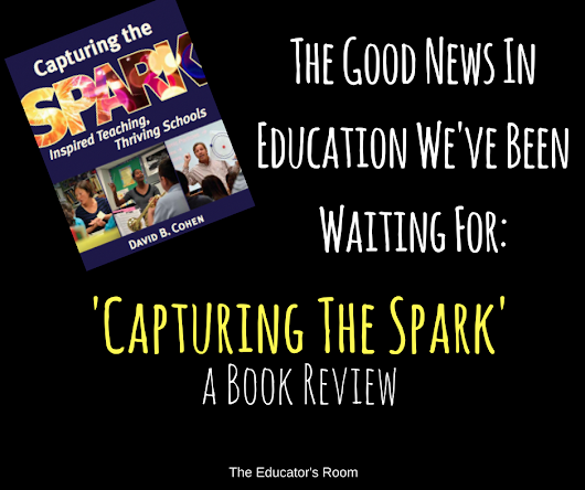 The Good News In Education We've Been Waiting For: 'Capturing The Spark' - a Book Review | The Educators Room