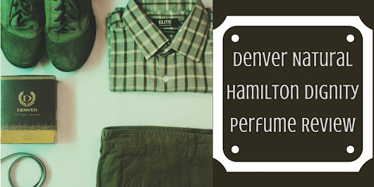 Denver Natural Hamilton Dignity Perfume Review - Makeup Review And Beauty Blog