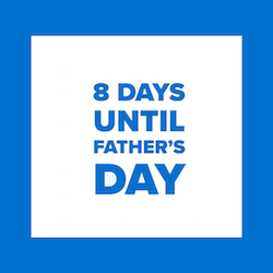 8 Days Until Father's Day