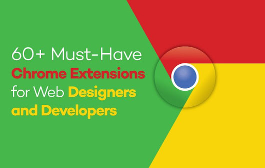 60+ Must-Have Chrome Extensions for Web Designers and Developers