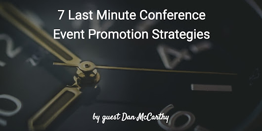 7 Last Minute Conference Event Promotion Strategies