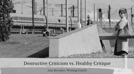 Destructive Criticism vs. Healthy Critique - Ann Kroeker, Writing Coach