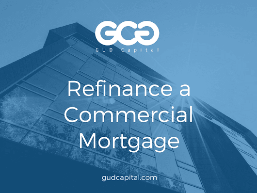Refinance a Commercial Mortgage: Commercial Real Estate Loan Refinancing – GUD Capital