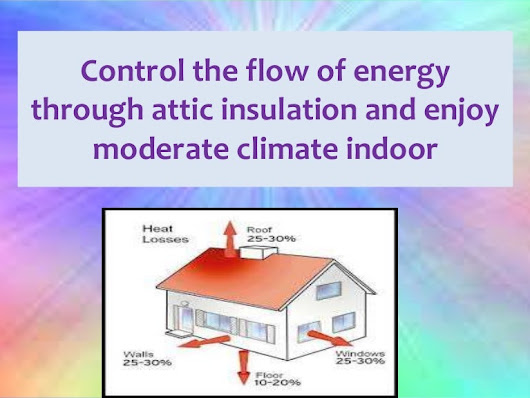 Control the flow of energy through attic insulation