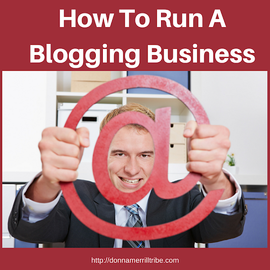 How To Run A Successful Blogging Business - ♫ Donna Merrill Tribe