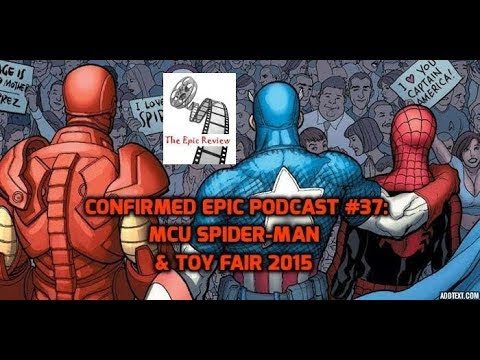 Confirmed Epic Podcast Retro Rewind #37: MCU Spider-Man & Toy Fair 2015
