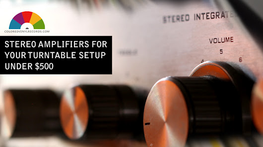 Stereo amplifiers for your turntable setup under $500