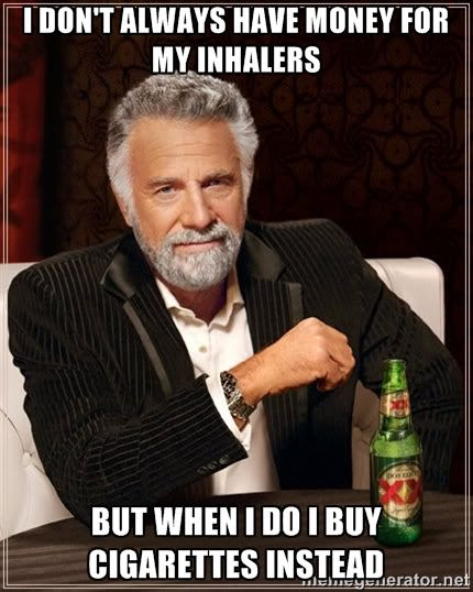 I don't always have money for my inhalers but when I do I buy cigarettes instead humor smoking meme photo.