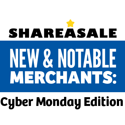 New & Notable Merchants: Cyber Monday Edition - ShareASale Blog