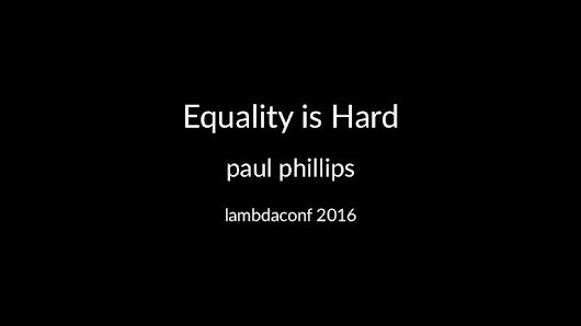 Keynote, Lambdaconf 2016 - Equality is Hard