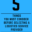 5 Things You Must Consider Before Selecting a Logistics Service Provider - 3plmanager