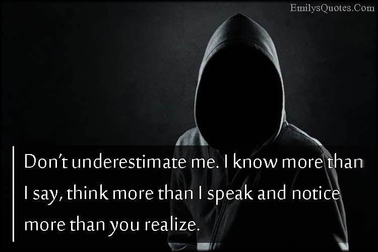 Dont Underestimate Me I Know More Than I Say Think More Than I