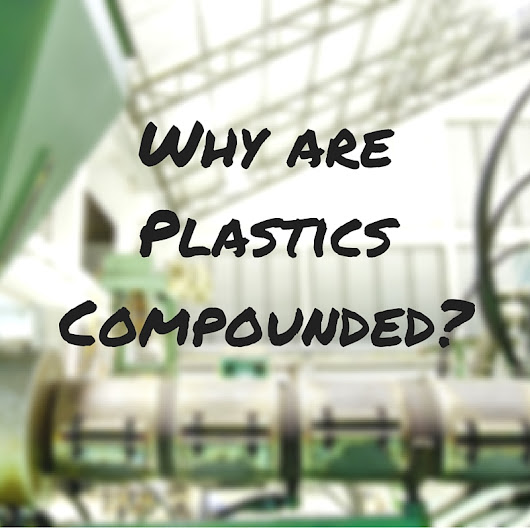 Why are Plastics Compounded? Part 1 -