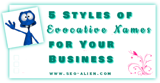 5 Styles of Evocative Names for Your Business