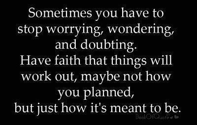 Sometimes You Just Have To Stop Worrying Wondering Doubting Have